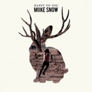 Miike Snow: Happy To You