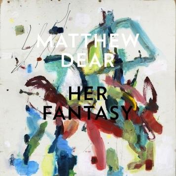 Matthew Dear: Her Fantasy [New Music]