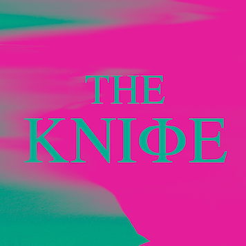 The Knife: Full Of Fire [New Single]