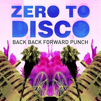 Back Back Forward Punch: Zero to Disco [New Single & Remixes]