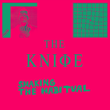 The Knife: Shaking The Habitual [Album Stream]