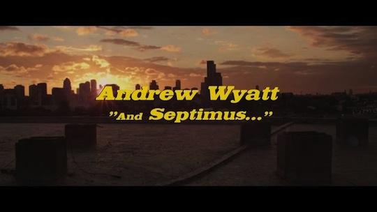 Andrew Wyatt: And Septimus… [Music Video]