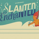Slanted and Enchanted