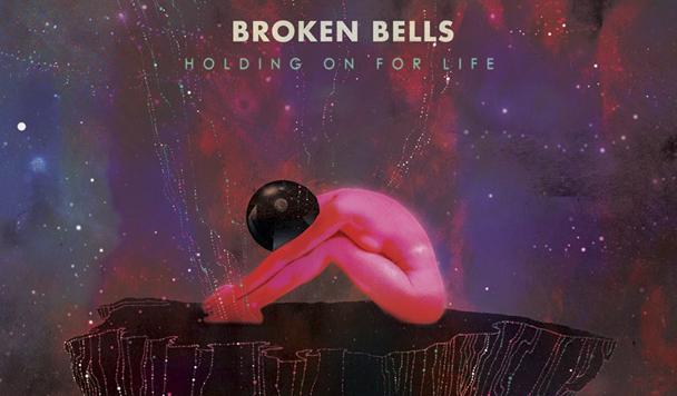 Broken Bells: Holding on For Life  [New Single]