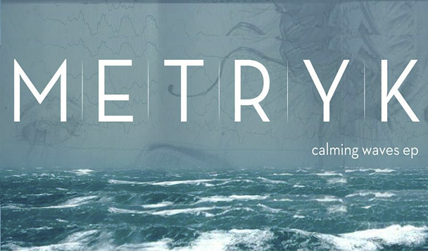 M E T R Y K: Calming Waves  [EP Stream]