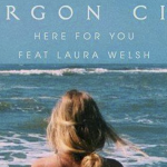 Gorgon City - Here For You (ft. Laura Welsh)  [New Single] - acid stag