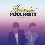 Midnight Pool Party - If You Were Mine (Baby) - acid stag