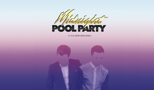 Midnight Pool Party: If You Were Mine (Baby)  [Premiere]