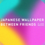 Japanese Wallpaper - Between Friends (ft. Jesse Davidson) - acid stag