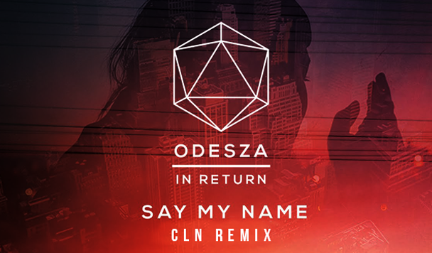 ODESZA: Say My Name (ft. Zyra) (cln Remix)
