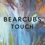 Bearcubs - Touch  [New Music] - acid stag