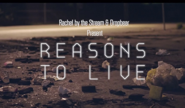 Rachel By The Stream – Reasons To Live  [Music Video]