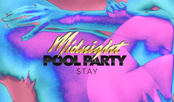 Midnight Pool Party – Stay [New Single]