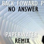 Back Back Forward Punch - No Answer (Paperwater Remix) - acid stag