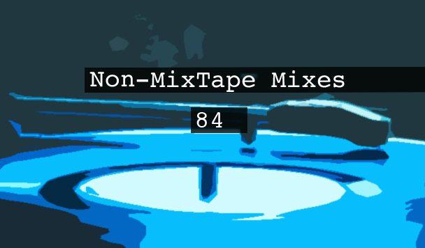 Non-MixTape Mixes Volume 84