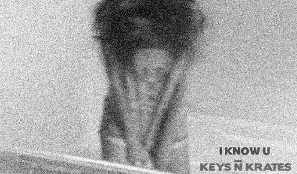 Keys N Krates – I Know U [New Single]